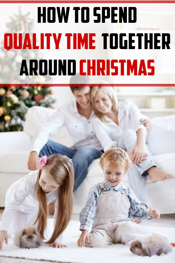 How to Spend Quality Time Together Around Christmas